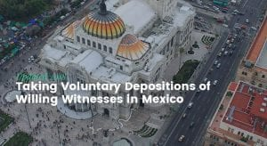 Taking Voluntary Deposition of Willing Witnesses in Mexico