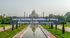 Taking Voluntary Depositions of Willing Witnesses in India (Updated 2017)