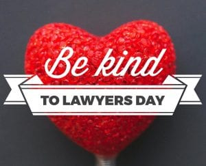 Today is Be Kind to Lawyers Day
