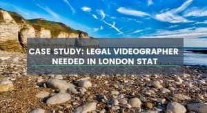 Case Study: Legal Videographer Needed in London, England Stat