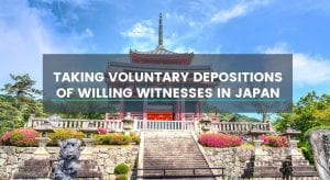 Taking Voluntary Depositions of Willing Witnesses in Japan