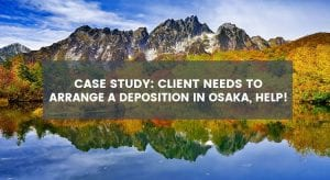 Case Study: Client Needs to Arrange a Depo in Osaka, Help!