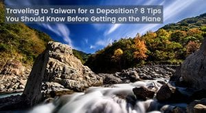 Traveling to Taiwan for a Deposition
