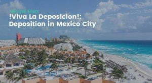 Success Story- !Viva La Deposicion!- Deposition in Mexico City