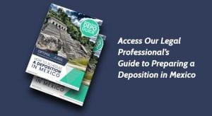 Access Our Legal Professional's Guide to Preparing a Deposition in Mexico